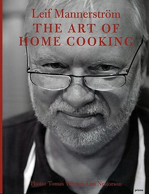 The Art of Home Cooking By Mannerstrom, Leif/ Andersson, Ola (CON)/ Yeh, Tomas (PHT)/ Nestorson, Lisa (PHT)/ Bergh, Sarah (CON)